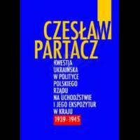 Partacz, Czesław, 2001, Kwestia ukraińska w polityce polskiego rządu na uchodźstwie i jego ekspozytur w kraju (1939-1945)