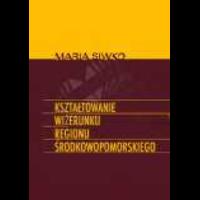 """Siwko, Maria, 2001, Kształtowanie wizerunku regionu środkowopomorskiego : materiały pomocnicze do przedmiotu """"Public relations"""""""