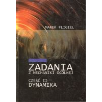 Fligiel, Marek, 2003, Zadania z mechaniki ogólnej. Cz.2, Dynamika