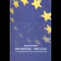 Wensierski, Piotr, 2003, Unia Europejska - ordo legalis : o porządku prawnym Unii Europejskiej, z odniesieniami do Polski