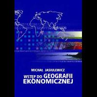 Jasiulewicz, Michał, 2003, Wstęp do geografii ekonomicznej