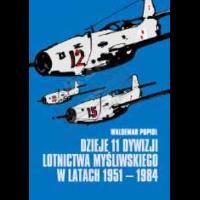Popioł, Waldemar, 2002, Dzieje 11 Dywizji Lotnictwa Myśliwskiego w latach 1951-1984
