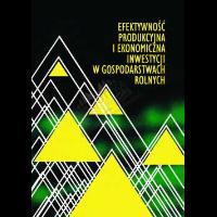 Gołębiowska, Urszula E. Red., 2002, Efektywność produkcyjna i ekonomiczna inwestycji w gospodarstwach rolnych : ogólnopolska konferencja naukowa Wydziału Ekonomii i Zarządzania