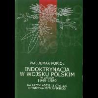 Popioł, Waldemar, 2003, Indoktrynacja w Wojsku Polskim w latach 1949-1989 : na przykładzie 11 Dywizji Lotnictwa Myśliwskiego