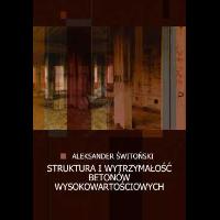 Świtoński, Aleksander, 2004, Struktura i wytrzymałość betonów wysokowartościowych