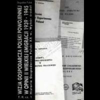 Polak, Bogusław Red., 2003, Historia gospodarcza Polski XX w. : Wybór źródeł. T.2, Cz.1, Wizja gospodarcza Polski powojennej w opinii II Wielkiej Emigracji 1939-1945