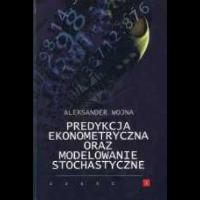 Wojna, Aleksander, 2007, Predykcja ekonometryczna oraz modelowanie stochastyczne. Cz. 1