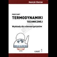 Charun, Henryk, 2008, Podstawy termodynamiki technicznej : wykłady dla nieenergetyków. Cz. 1