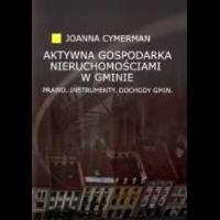 Cymerman, Joanna, 2011, Aktywna gospodarka nieruchomościami w gminie : prawo, instrumenty, dochody gmin