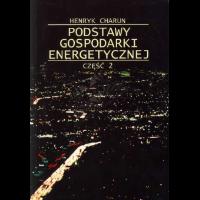 Charun, Henryk, 2005, Podstawy gospodarki energetycznej. Cz. 2, Przykłady zastosowania