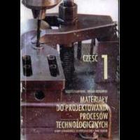 Karpiński, Tadeusz, 2002, Materiały do projektowania procesów technologicznych. Cz.1, Wzory dokumentacji technologicznej i dane ogólne