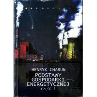 Charun, Henryk, 2004, Podstawy gospodarki energetycznej. Cz. 1, Wybrane zagadnienia dydaktyczne